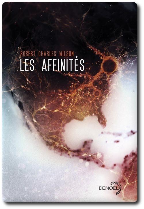 Les affinites - Robert Charles Wilson (2016)